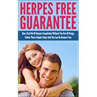 Herpes Free Guarantee: How I Got Rid Of Herpes Completely Without The Use Of Drugs. Follow These Simple Steps And You Can Be Herpes Free (Cold Sore, Skin ... Simplex, Sexually Transmitted Disease, STD)