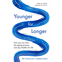 Younger for Longer: How You Can Slow the Ageing Process and Stay Healthy for Life (English Edition)