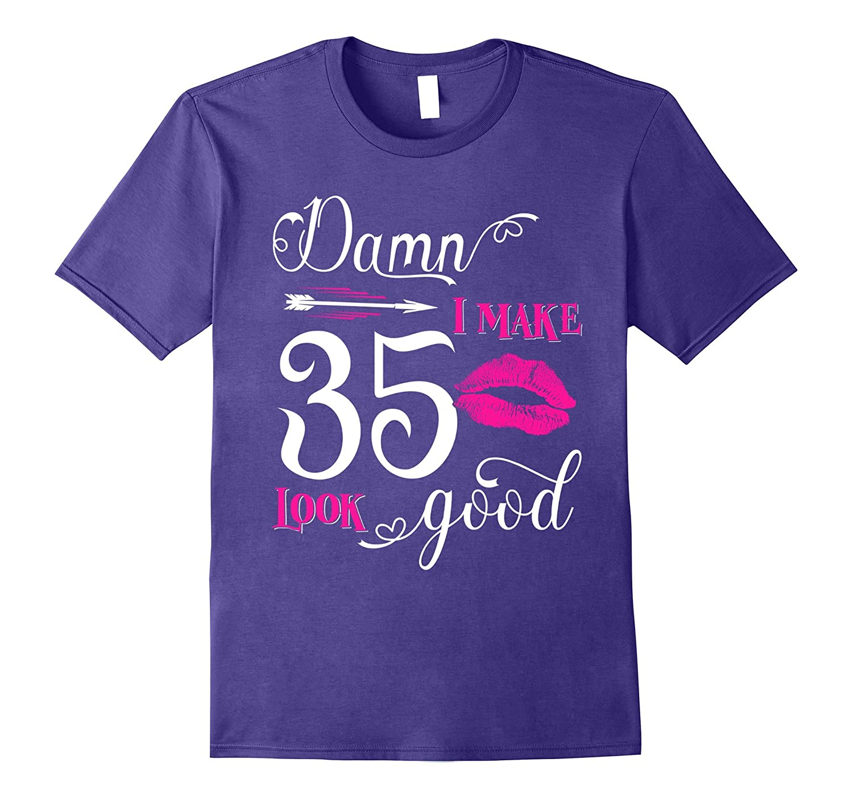 Damn I Make 35 Look Good Funny Since 1982 Birthday T-Shirt-FL