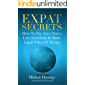 Expat Secrets: How To Pay Zero Taxes, Live Overseas & Make Giant Piles of Money (English Edition)
