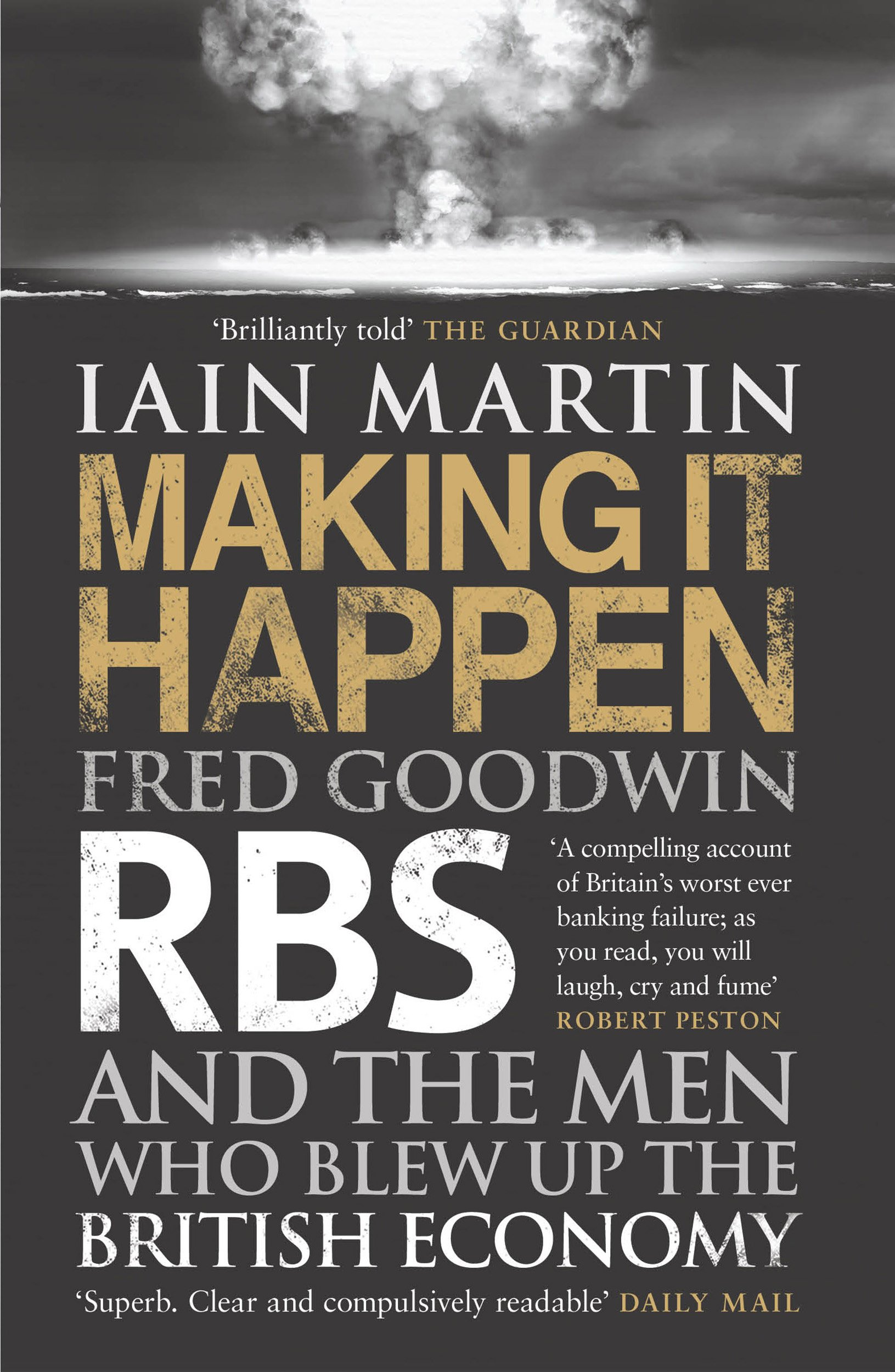 Making It Happen: Fred Goodwin, RBS and the Men Who Blew Up the British Economy pdf