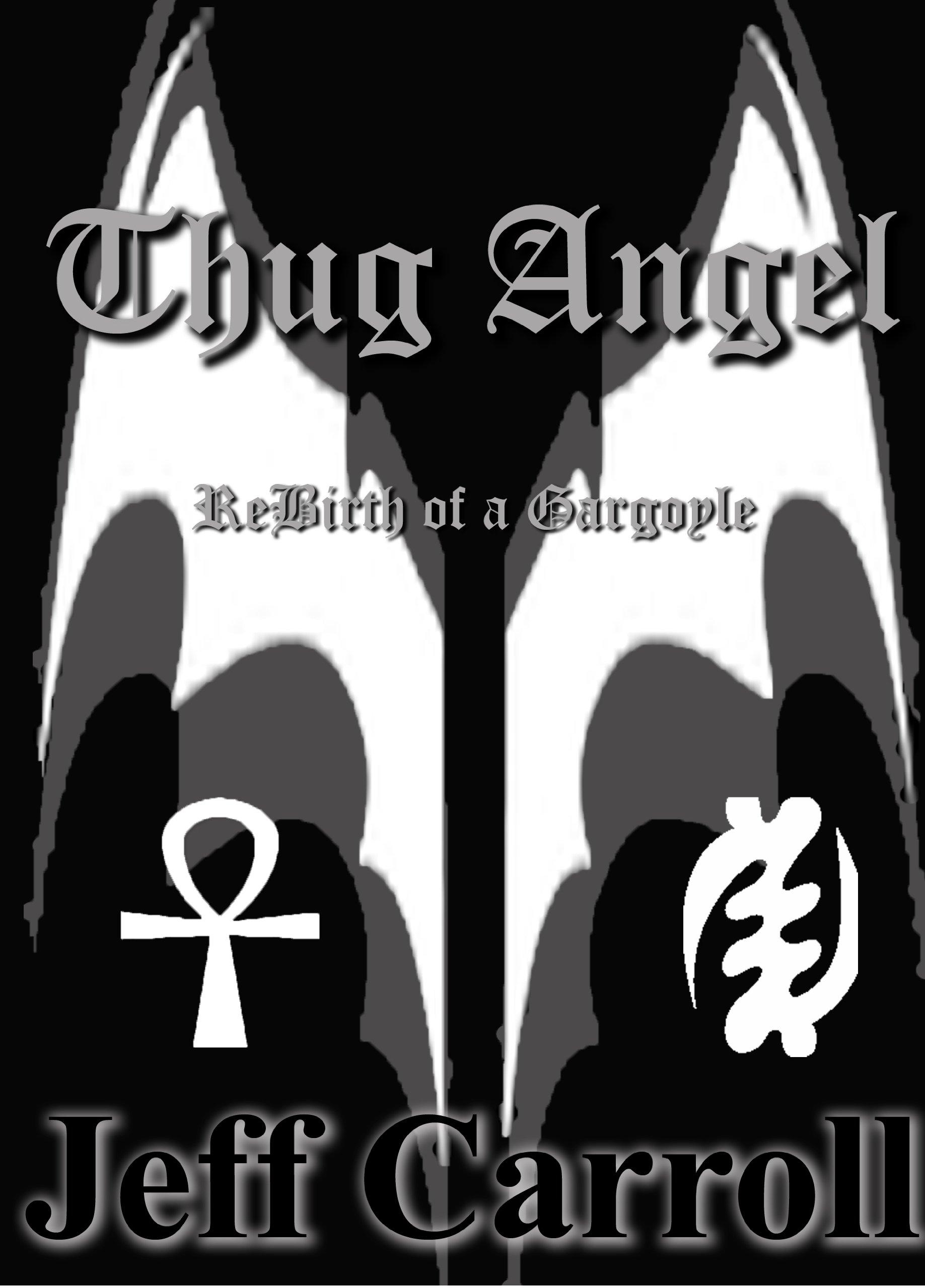 Thug Angel Rebirth of a Gargoyle: Jeff Carroll: 9780982008737