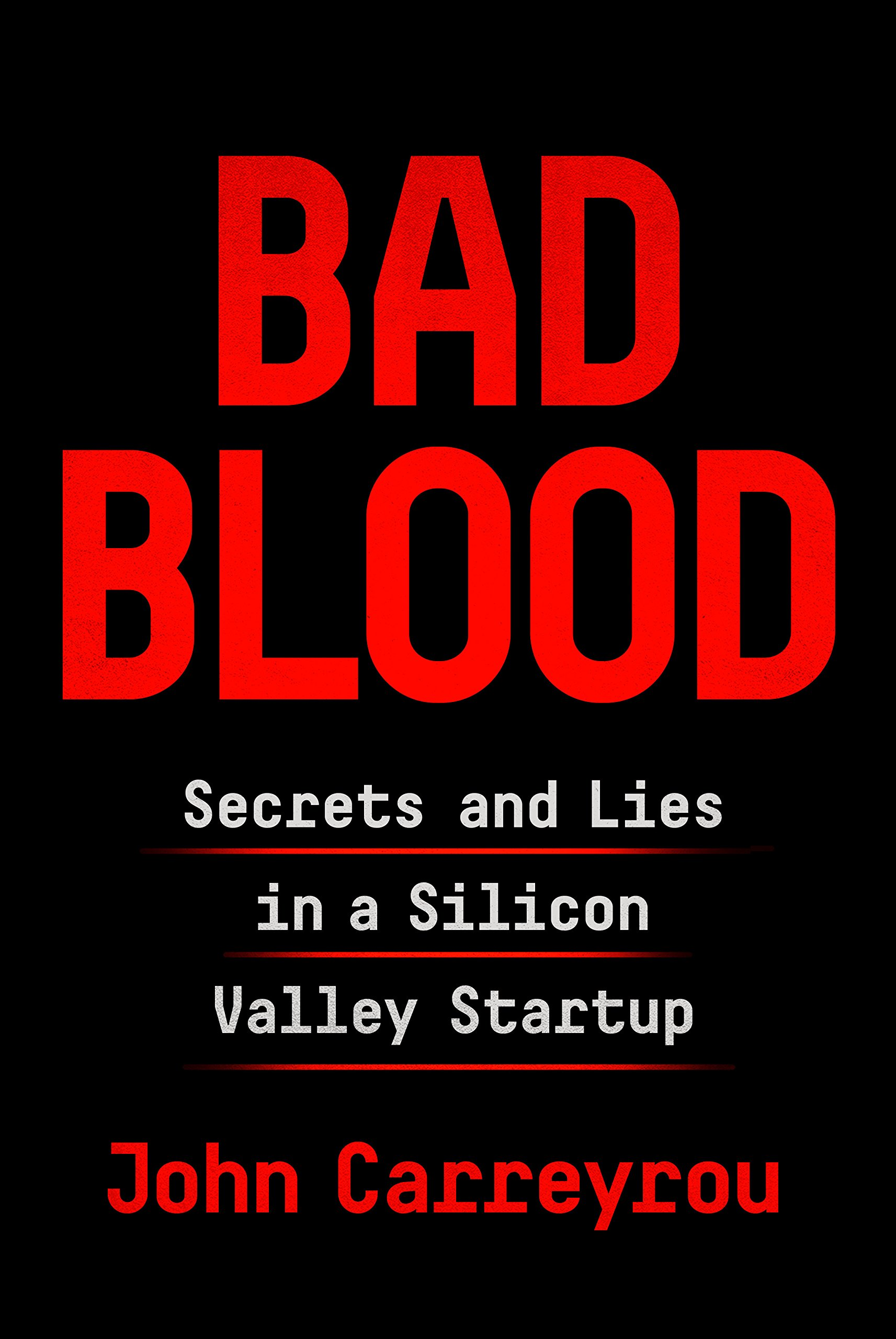 Image result for Bad Blood: Secrets and Lies in a Silicon Valley Startup by John Carreyrou