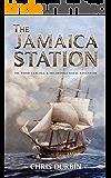 The Jamaica Station: The Third Carlisle & Holbrooke Naval Adventure (Carlisle & Holbrooke Naval Adventures Book 3)