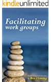 Facilitating work groups: Mindful management mini-series (English Edition)