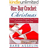 One-Day Crochet: Christmas: Easy Christmas Projects You Can Complete in One Day (Quick Crochet Series Book 3)