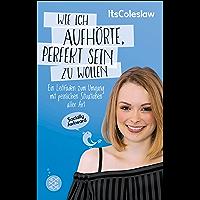ItsColeslaw: Wie ich aufhörte, perfekt sein zu wollen: Ein Leitfaden zum Umgang mit peinlichen Situationen aller Art