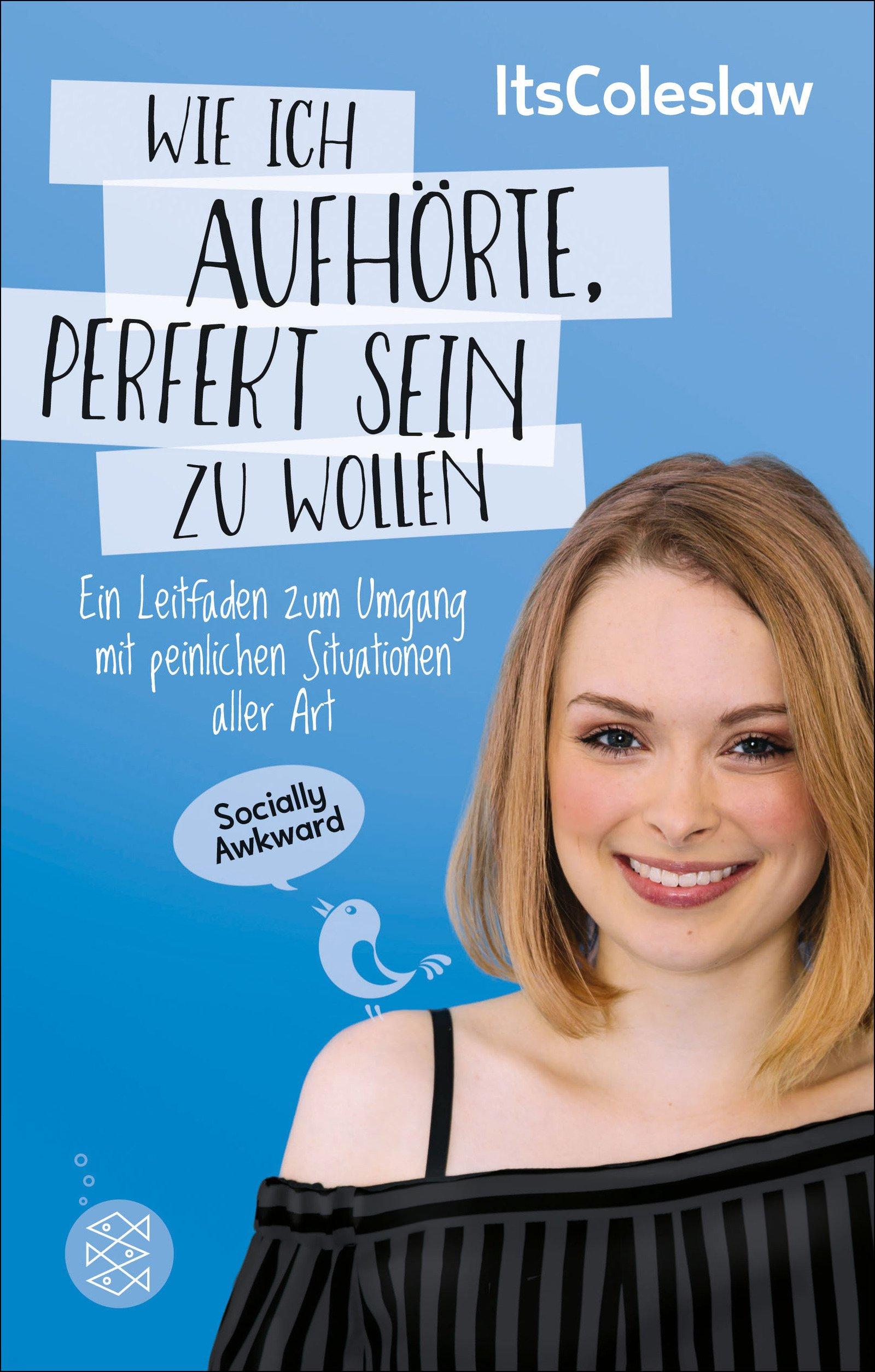 ItsColeslaw: Wie ich aufhörte perfekt sein zu wollen: Ein Leitfaden zum Umgang mit peinlichen Situationen aller Art (German Edition)