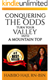 CONQUERING THE ODDS: Turn Your Valley Into A Mountain Top
