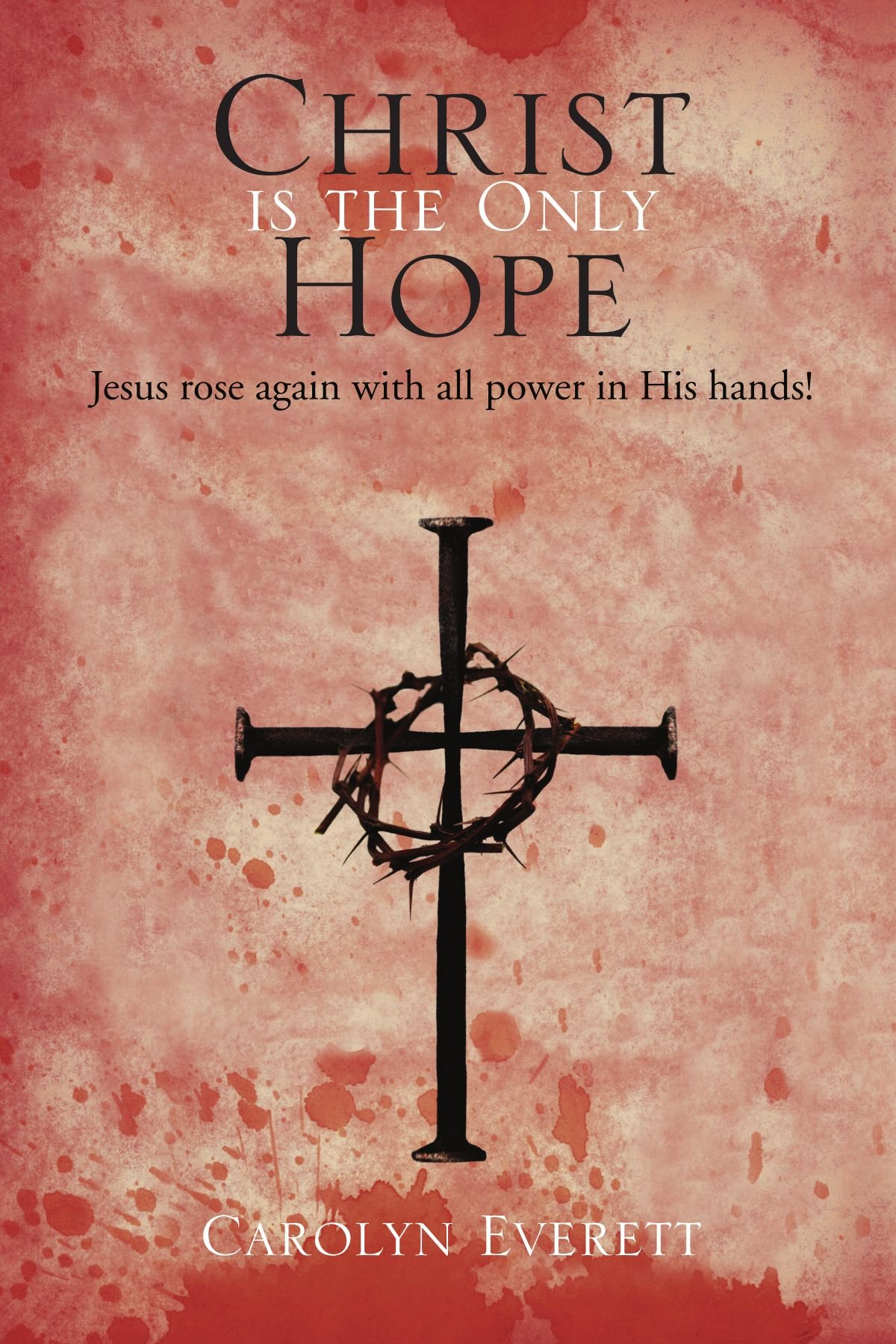 Read Online Christ is the Only Hope: Jesus rose again with all power in His hands! ebook