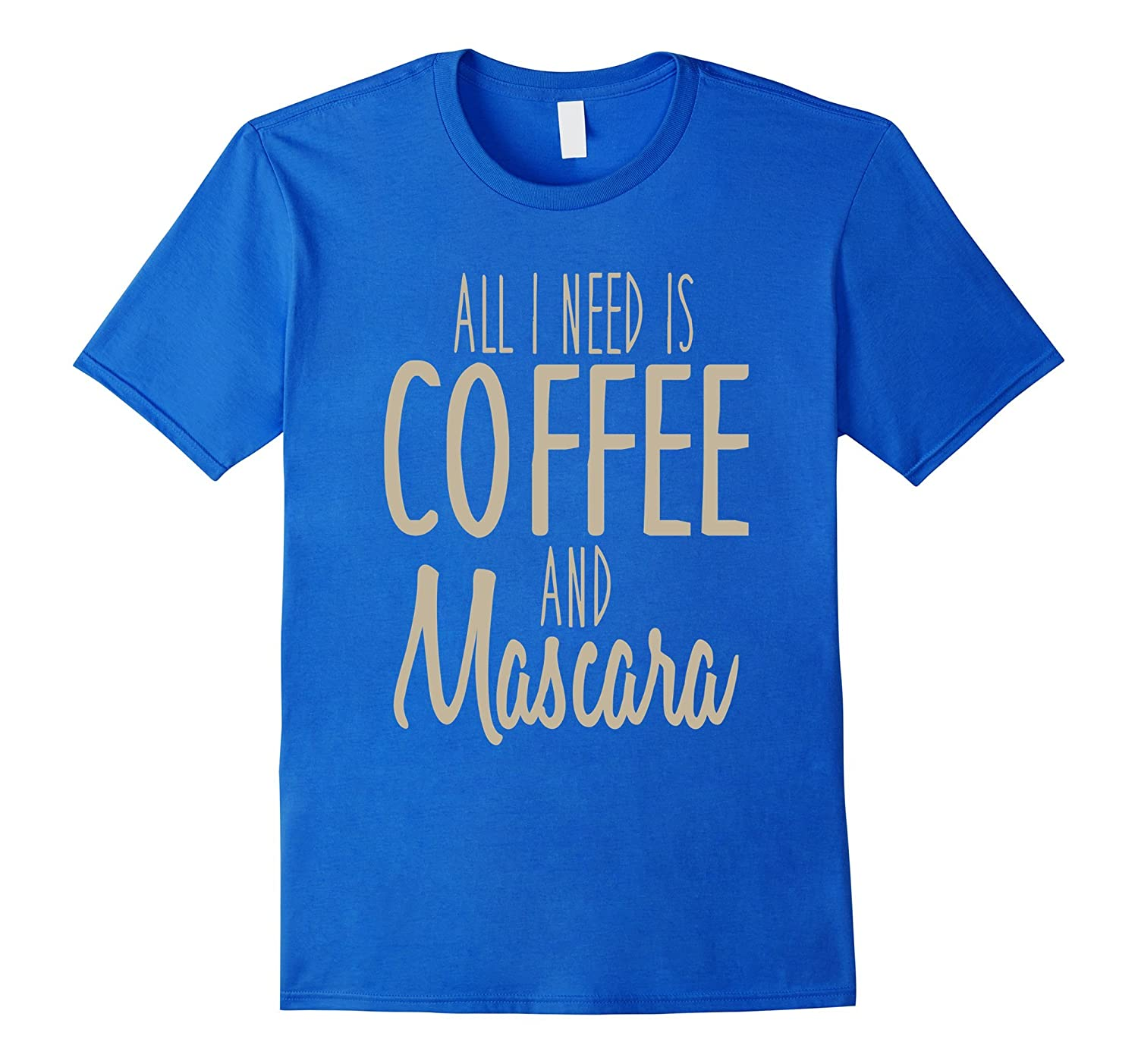 903274c200d All I Need Is Coffee & Mascara T-Shirt Funny Women Sayings-BN