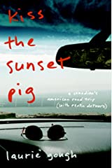 Kiss The Sunset Pig: A Canadian's American Road Trip With Exotic Detours Kindle Edition