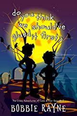 do you think we should've glued it first?: The Crazy Adventures of Cass & Star Episode I Kindle Edition