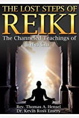 The Lost Steps of Reiki: The Channeled Teachings of Wei Chi Kindle Edition