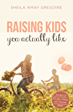 Raising Kids You Actually Like