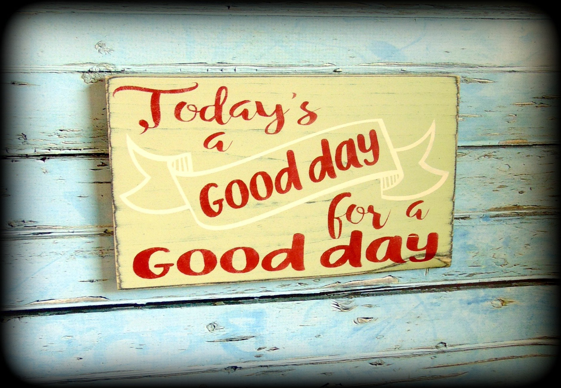 Inspirational Sign Encouragement Gift Rustic Wooden Decor Today's a good day for a good day