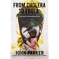 From Cholera to Ebola: Confessions of a Humanitarian Doctor