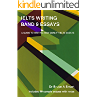 IELTS Writing Band 9 Essays: A guide to writing high quality IELTS Band 9 essays with 40 sample essays and notes. 2nd edition. (English Edition)