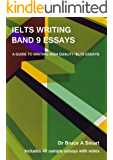 IELTS Writing Band 9 Essays: A guide to writing high quality IELTS Band 9 essays with 40 sample essays and notes. 2nd edition.