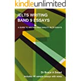 IELTS Writing Band 9 Essays: A guide to writing high quality IELTS Band 9 essays with 40 sample essays and notes. 2nd edition