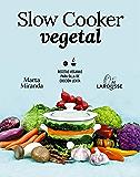 Slow cooker vegetal (LAROUSSE - Libros Ilustrados/ Prácticos - Gastronomía)