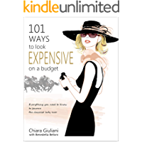 101 Ways to Look Expensive on a Budget: Everything You Need to Know to Become the Classiest Lady Ever