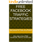 FREE FACEBOOK TRAFFIC STRATEGIES: Easy steps to learn FREE FACEBOOK TRAFFIC STRATEGIES