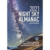 2021 Night Sky Almanac: A Month-by-Month Guide to North America's Skies from the Royal Astronomical Society of Canada (Guide