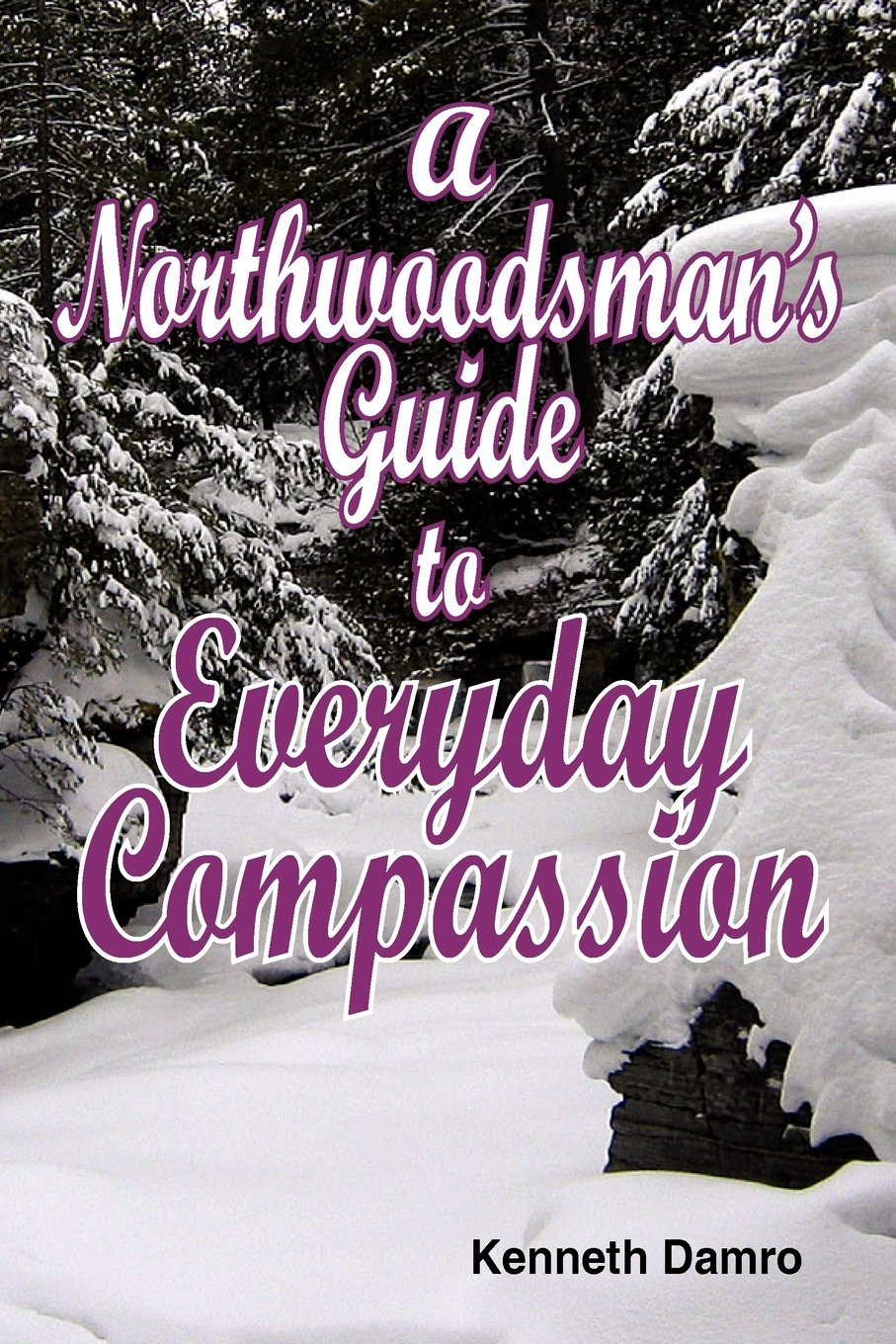 A Northwoodsman's Guide to Everyday Compassion ebook