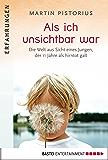 Als ich unsichtbar war: Die Welt aus der Sicht eines Jungen, der 11 Jahre als hirntot galt (German Edition)