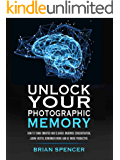 Unlock Your Photographic Memory: How To Think Smarter And Clearer, Maximize Concentration, Learn Faster, Remember More and be More Productive (English Edition)
