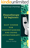 Hypnotherapy for beginners :  Easy course for understanding and doing hypnotherapy (Hypnotherapy in Psychology) (English Edition)