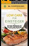 LOW CARB FÜR EINSTEIGER - Ihr 30 Tage-Programm mit 90 Low-Carb Rezepten für schnellen Fettverlust: (Low Carb, abnehmen ohne sport, low carb kochbuch, schnell abnehmen, diätplan, rezepte, gesund, fit)