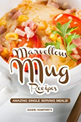 Marvellous Mug Recipes: Amazing Single Serving Meals! Kindle Edition
