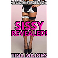 SISSY REVEALED!: FEMINIZATION, PUNISHMENT & HUMILIATION (English Edition)