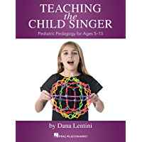 Teaching the Child Singer: Pediatric Pedagogy for Ages 5-13 book cover
