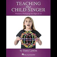 Teaching the Child Singer: Pediatric Pedagogy for Ages 5-13
