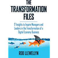 The Transformation Files: 17 Insights to Inspire Managers and Leaders in the Transformation of a Digital Economy Business (English Edition)