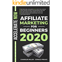 AFFILIATE MARKETING FOR BEGINNERS 2020: BEYOND 2019, WITH THE ULTIMATE NEW MASTERY SECRETS AND STEP BY STEP GUIDE TO MAKE MONEY ON LINE  WITH PASSIVE INCOME  AND ADVERTISING FOR YOUR BLOGGING PROFITS