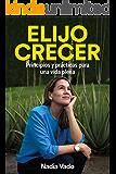 ELIJO CRECER: Principios y prácticas para una vida plena