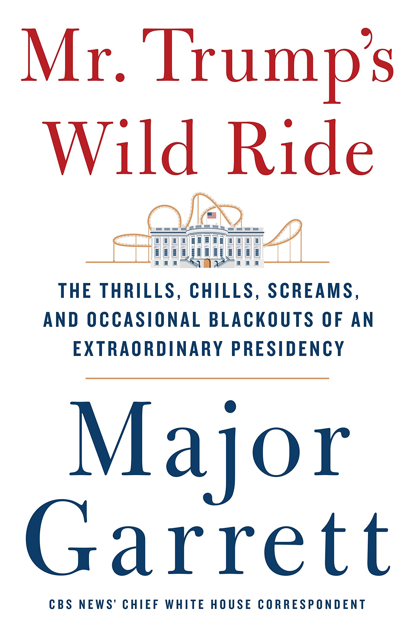 Mr. Trump's Wild Ride: The Thrills, Chills, Screams,...