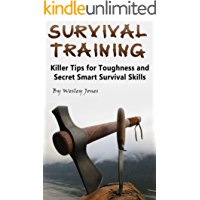 Survival Training: Killer Tips for Toughness and Secret Smart Survival Skills (English Edition)