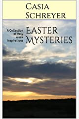 Easter Mysteries: A Collection of Holy Week Inspirations Kindle Edition