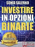 INVESTIRE IN OPZIONI BINARIE. Come Investire il Capitale in Opzioni Binarie a 1-5-10-15 Minuti per Guadagnare in Modo Costante e Veloce: Strategie per ... con le Opzioni Binarie (Rendite Passive)