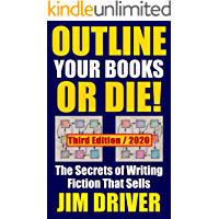Outline Your Books Or Die!: Secrets of Writing Fiction that Sells: Plotting, Authorship, Novel Outlining Techniques (How To Write Book 5)