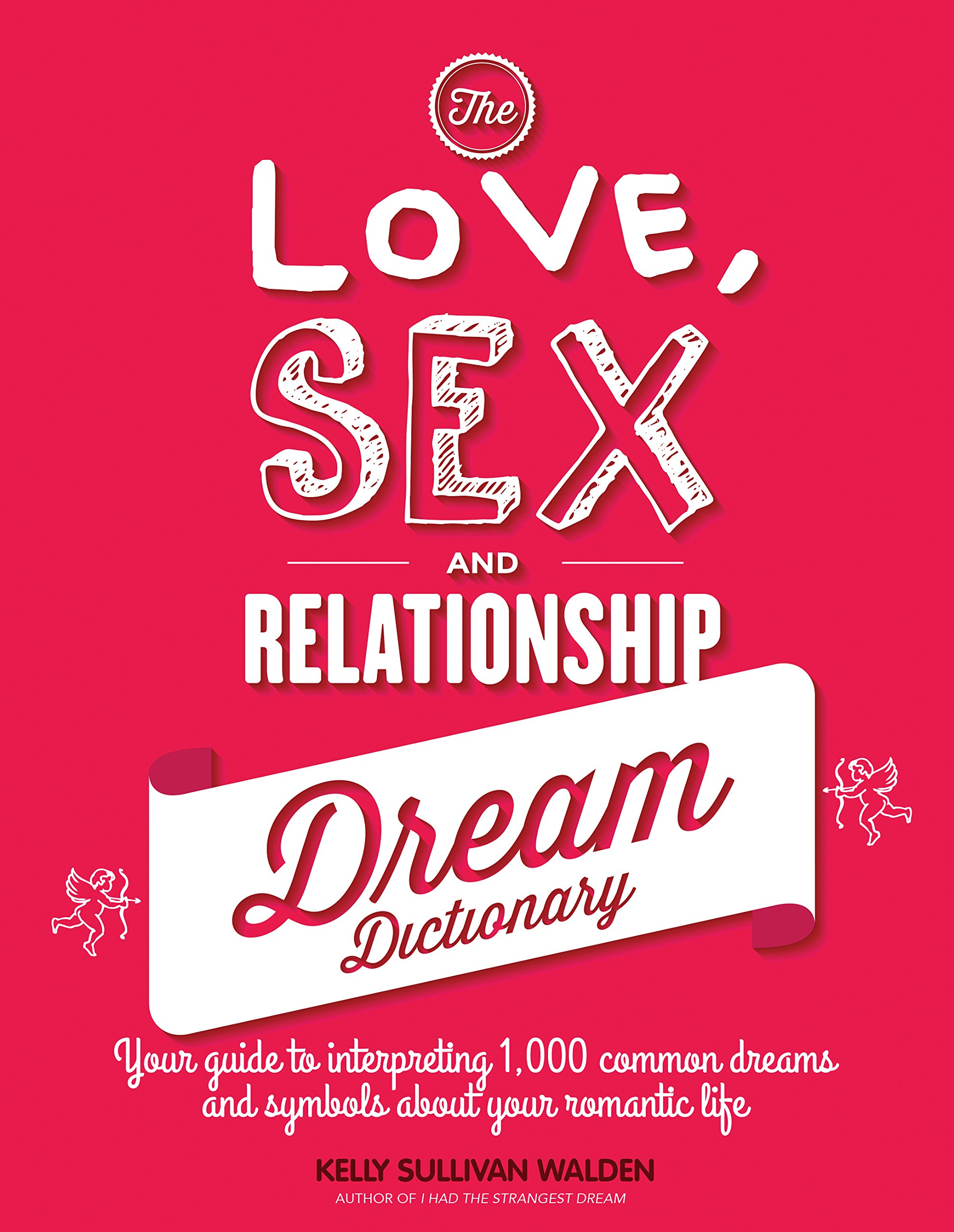 The love sex and relationship dream dictionary your guide to the love sex and relationship dream dictionary your guide to interpreting 1 000 common dreams and symbols about your romantic life kelly sullivan malvernweather Images
