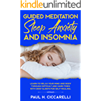 Guided Meditation, Sleep Anxiety, and Insomnia: Learn to Relax Your Mind and Body Through Difficult and Hard Times with Deep Sleeps for Self-Healing (English Edition)