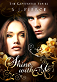 Shine With Me (The Captivated Series Book 3)