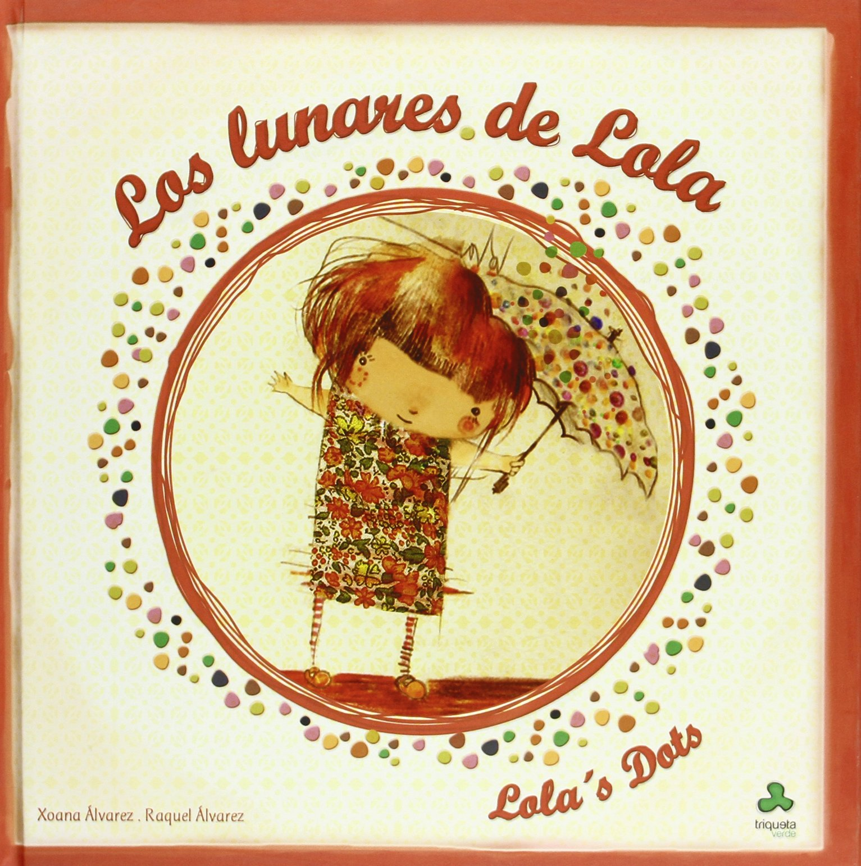 Los lunares de Lola: Xoana / Álvarez García, Raquel Álvarez Martín: 9788493825201: Amazon.com: Books