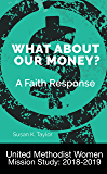 What About Our Money? A Faith Response: United Methodist Women Mission Study: 2018